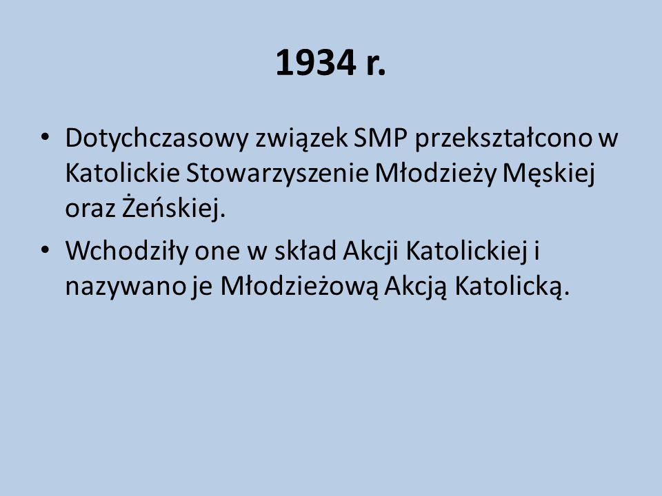 1934 r. Dotychczasowy związek SMP przekształcono w Katolickie Stowarzyszenie Młodzieży Męskiej oraz Żeńskiej. Wchodziły one w skład Akcji Katolickiej