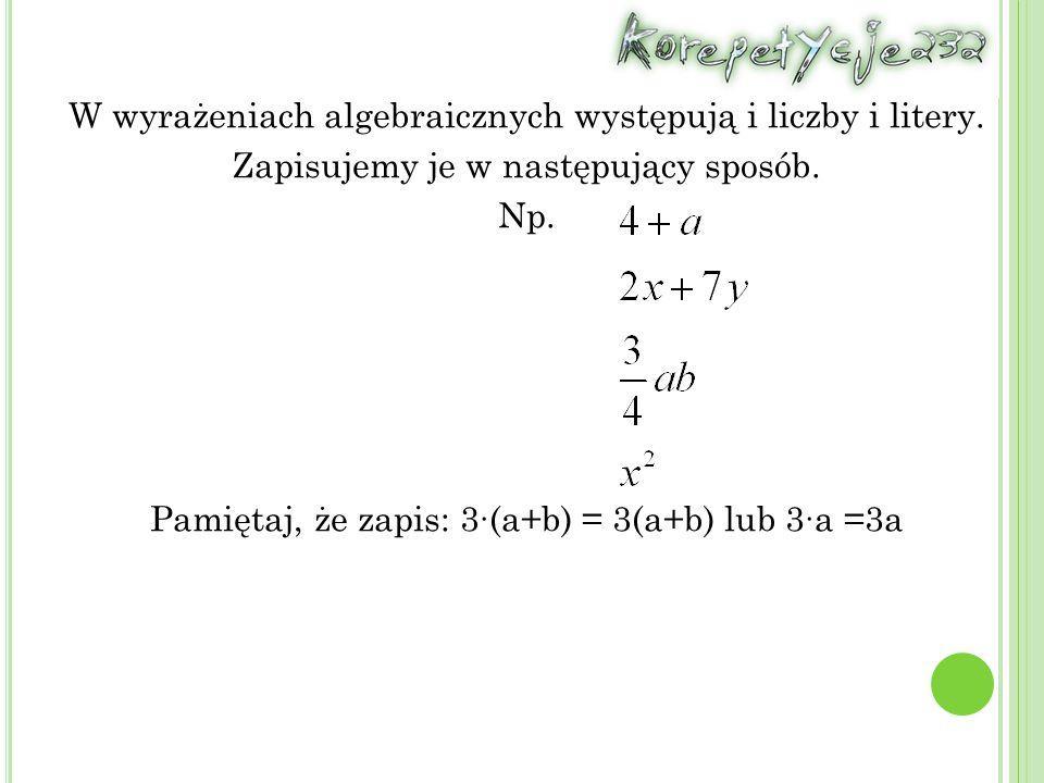 W wyrażeniach algebraicznych występują i liczby i litery.