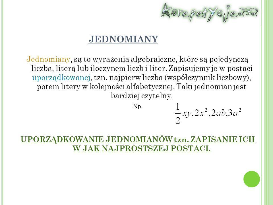 JEDNOMIANY Jednomiany, są to wyrażenia algebraiczne, które są pojedynczą liczbą, literą lub iloczynem liczb i liter.