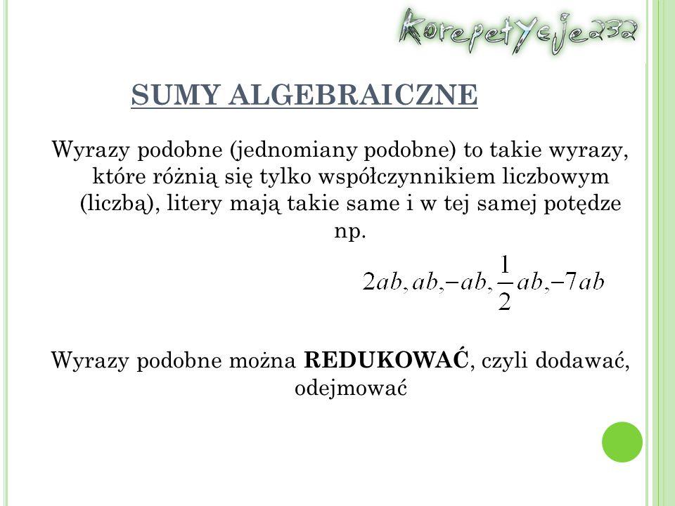 SUMY ALGEBRAICZNE Wyrazy podobne (jednomiany podobne) to takie wyrazy, które różnią się tylko współczynnikiem liczbowym (liczbą), litery mają takie same i w tej samej potędze np.