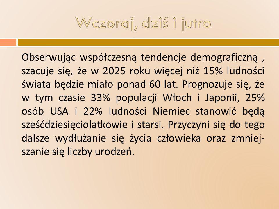 Obserwując współczesną tendencje demograficzną, szacuje się, że w 2025 roku więcej niż 15% ludności świata będzie miało ponad 60 lat. Prognozuje się,
