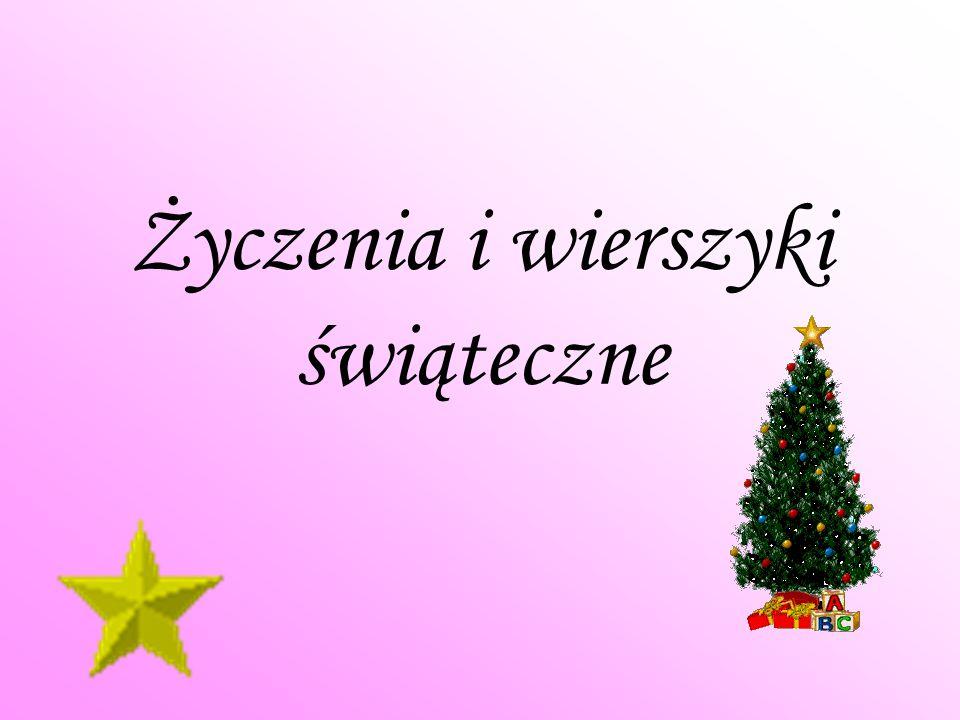 Kiedy Boże Narodzenie nadchodzi, Przesyłać życzenia się godzi, Przyjmijcie zatem z rąk naszych Garść życzeń najlepszych: Zdrowia, spokoju, radości A w Nowym Roku Łask Bożych Obfitości