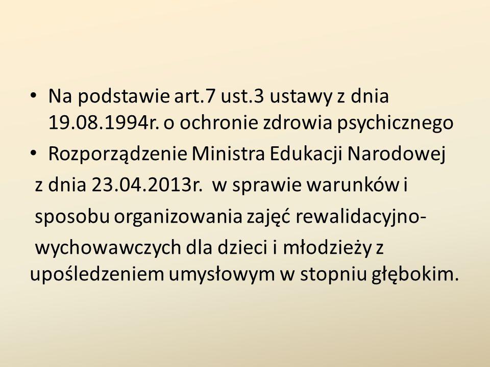 Na podstawie art.7 ust.3 ustawy z dnia 19.08.1994r. o ochronie zdrowia psychicznego Rozporządzenie Ministra Edukacji Narodowej z dnia 23.04.2013r. w s