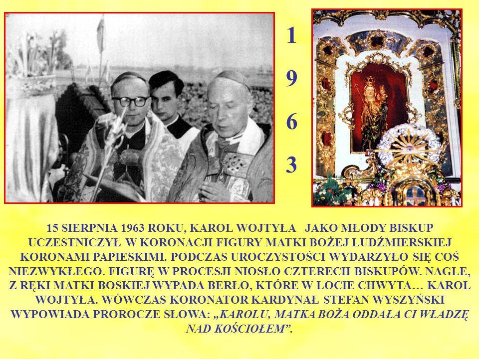 15 SIERPNIA 1963 ROKU, KAROL WOJTYŁA JAKO MŁODY BISKUP UCZESTNICZYŁ W KORONACJI FIGURY MATKI BOŻEJ LUDŹMIERSKIEJ KORONAMI PAPIESKIMI.