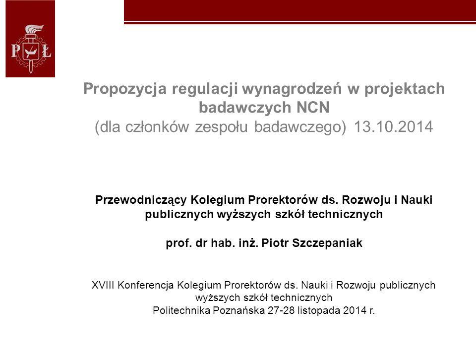 Kliknij, aby edytować style wzorca tekstu Kliknij, aby edytować styl Propozycja regulacji wynagrodzeń w projektach badawczych NCN (dla członków zespołu badawczego) 13.10.2014 Przewodniczący Kolegium Prorektorów ds.