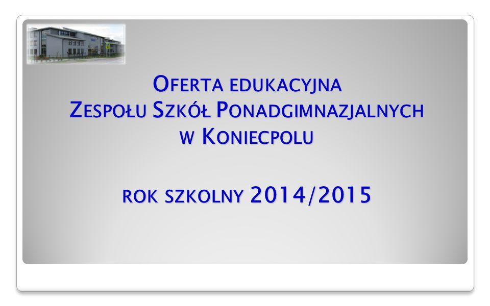 O FERTA EDUKACYJNA Z ESPOŁU S ZKÓŁ P ONADGIMNAZJALNYCH W K ONIECPOLU ROK SZKOLNY 2014/2015