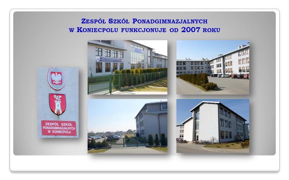 Z ESPÓŁ S ZKÓŁ P ONADGIMNAZJALNYCH W K ONIECPOLU FUNKCJONUJE OD 2007 ROKU