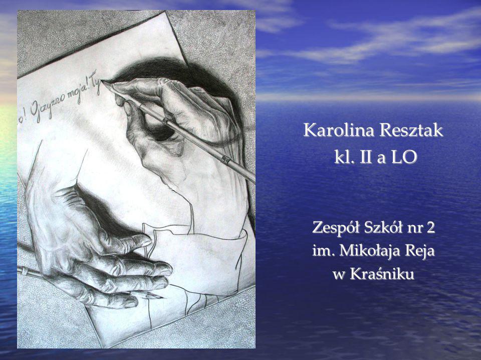 Karolina Resztak kl. II a LO kl. II a LO Zespół Szkół nr 2 im. Mikołaja Reja w Kraśniku