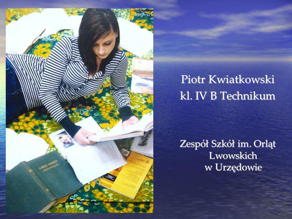 Piotr Kwiatkowski kl. IV B Technikum Zespół Szkół im. Orląt Lwowskich w Urzędowie