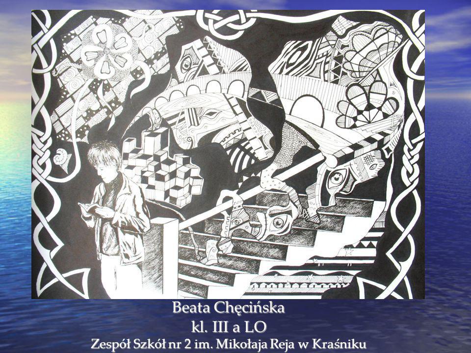 Beata Chęcińska kl. III a LO Zespół Szkół nr 2 im. Mikołaja Reja w Kraśniku
