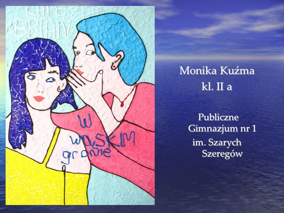 Monika Kuźma kl. II a Publiczne Gimnazjum nr 1 Publiczne Gimnazjum nr 1 im. Szarych Szeregów