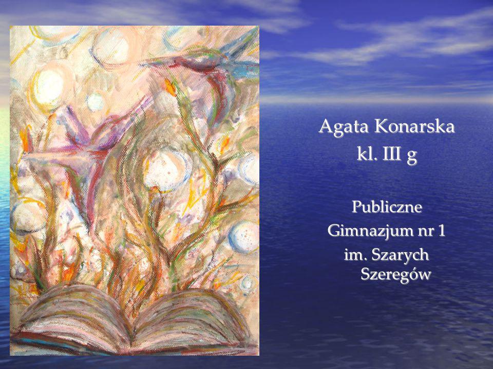Agata Konarska kl. III g Publiczne Gimnazjum nr 1 im. Szarych Szeregów