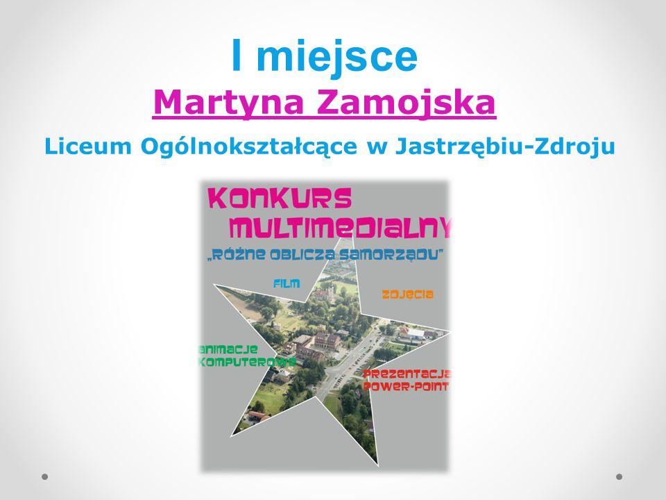 I miejsce Martyna Zamojska Liceum Ogólnokształcące w Jastrzębiu-Zdroju