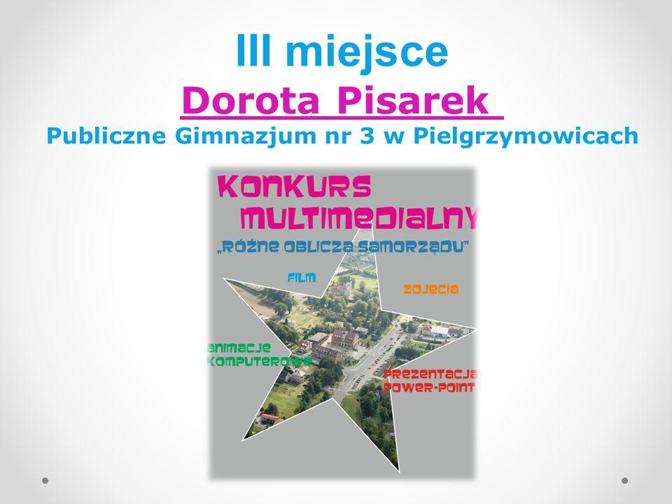 III miejsce Dorota Pisarek Publiczne Gimnazjum nr 3 w Pielgrzymowicach