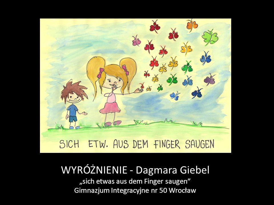 "WYRÓŻNIENIE - Dagmara Giebel ""sich etwas aus dem Finger saugen"" Gimnazjum Integracyjne nr 50 Wrocław"