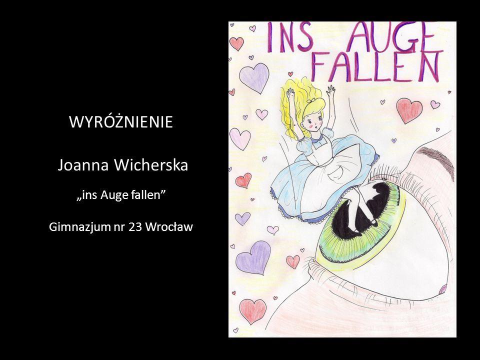 """WYRÓŻNIENIE Joanna Wicherska """"ins Auge fallen"""" Gimnazjum nr 23 Wrocław"""