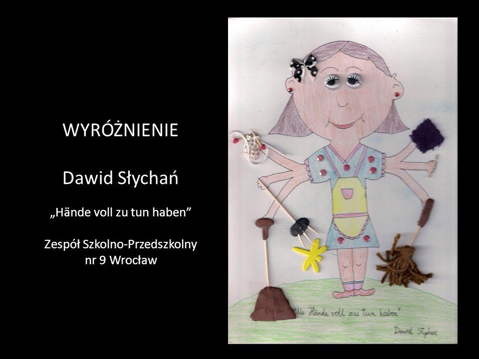 """WYRÓŻNIENIE Dawid Słychań """"Hände voll zu tun haben"""" Zespół Szkolno-Przedszkolny nr 9 Wrocław"""