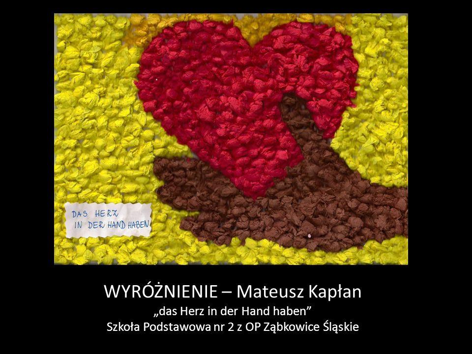 """WYRÓŻNIENIE – Mateusz Kapłan """"das Herz in der Hand haben"""" Szkoła Podstawowa nr 2 z OP Ząbkowice Śląskie"""