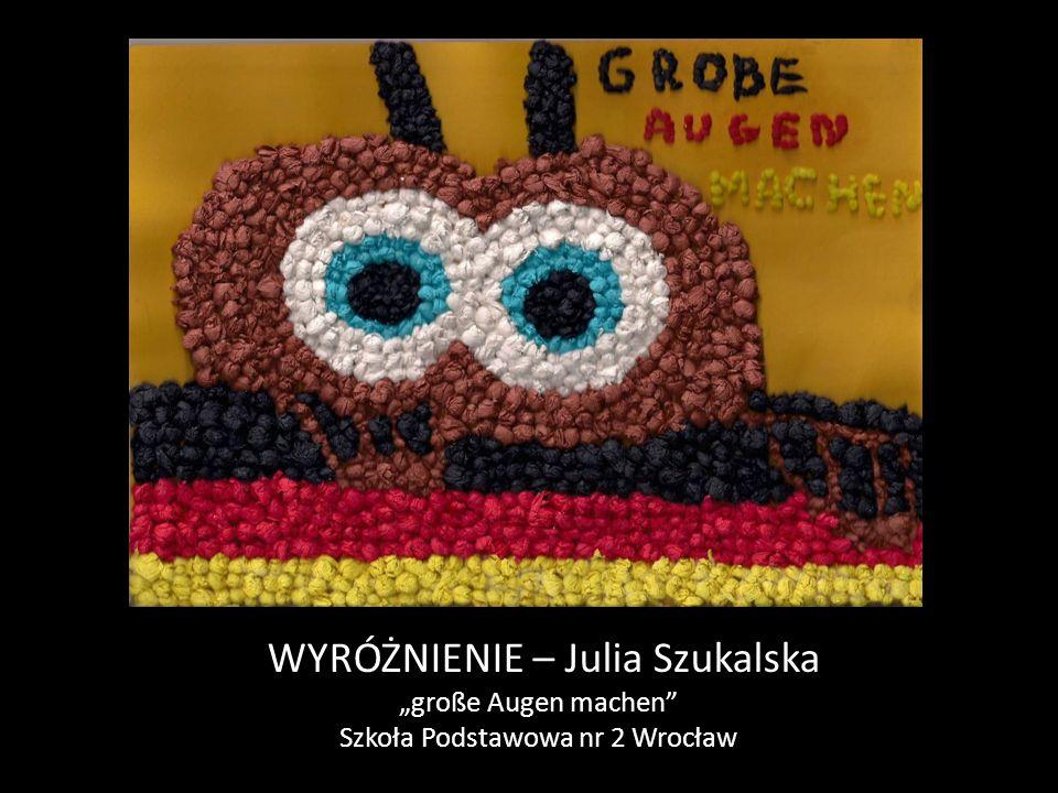 """WYRÓŻNIENIE – Julia Szukalska """"große Augen machen"""" Szkoła Podstawowa nr 2 Wrocław"""