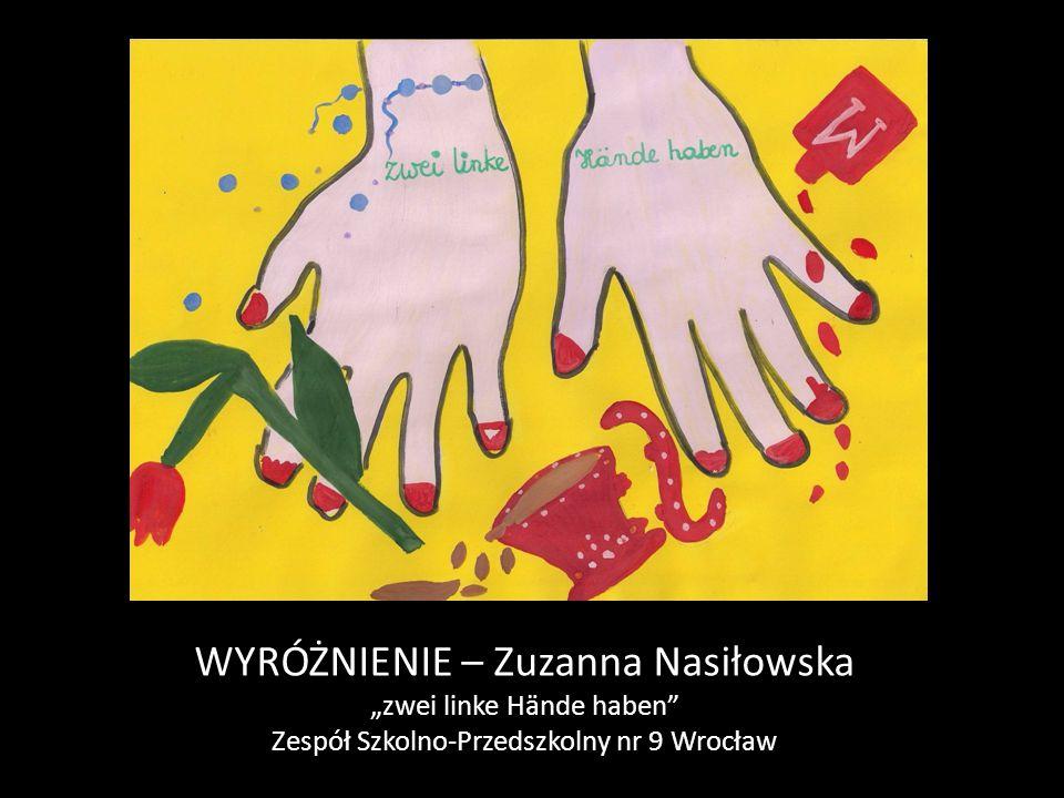 """WYRÓŻNIENIE – Zuzanna Nasiłowska """"zwei linke Hände haben"""" Zespół Szkolno-Przedszkolny nr 9 Wrocław"""