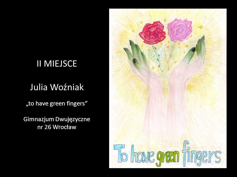 """II MIEJSCE Julia Woźniak """"to have green fingers"""" Gimnazjum Dwujęzyczne nr 26 Wrocław"""