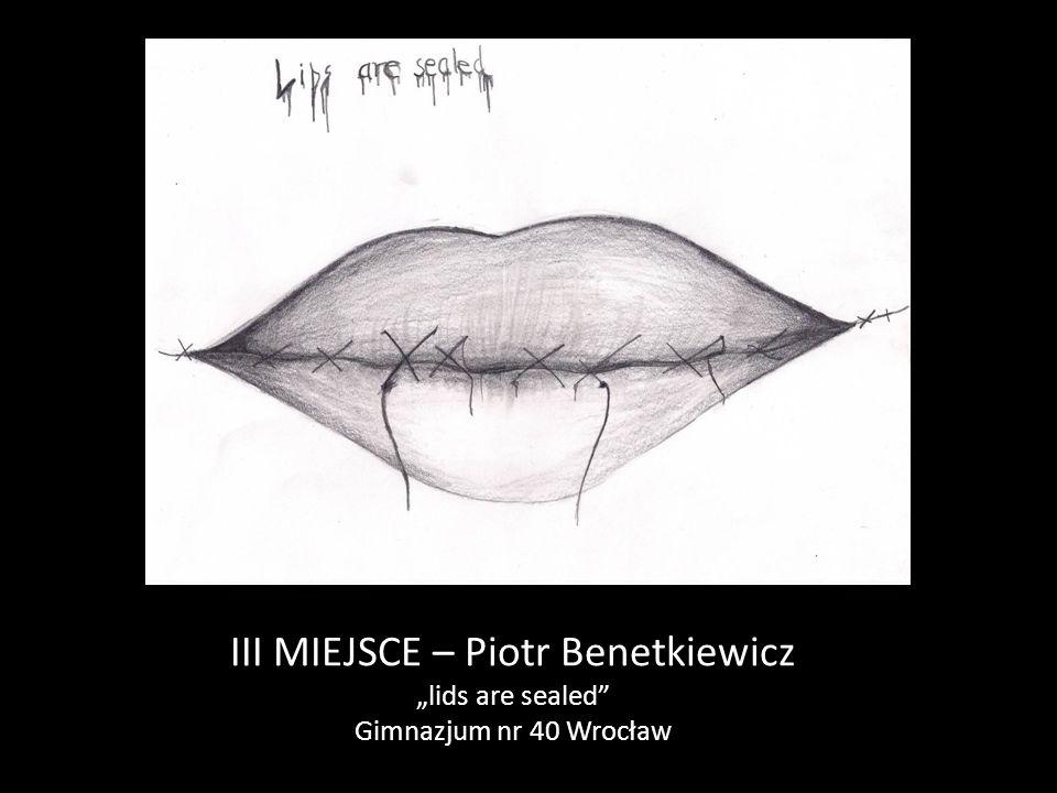 """III MIEJSCE – Piotr Benetkiewicz """"lids are sealed"""" Gimnazjum nr 40 Wrocław"""