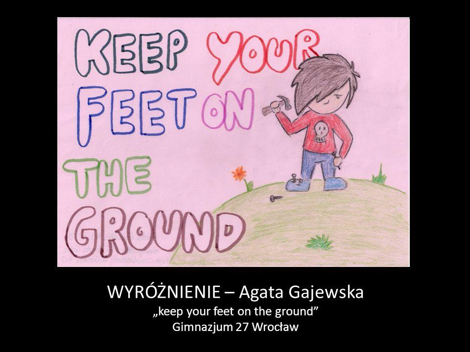 """WYRÓŻNIENIE – Agata Gajewska """"keep your feet on the ground"""" Gimnazjum 27 Wrocław"""