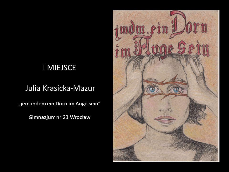 """I MIEJSCE Julia Krasicka-Mazur """"jemandem ein Dorn im Auge sein"""" Gimnazjum nr 23 Wrocław"""