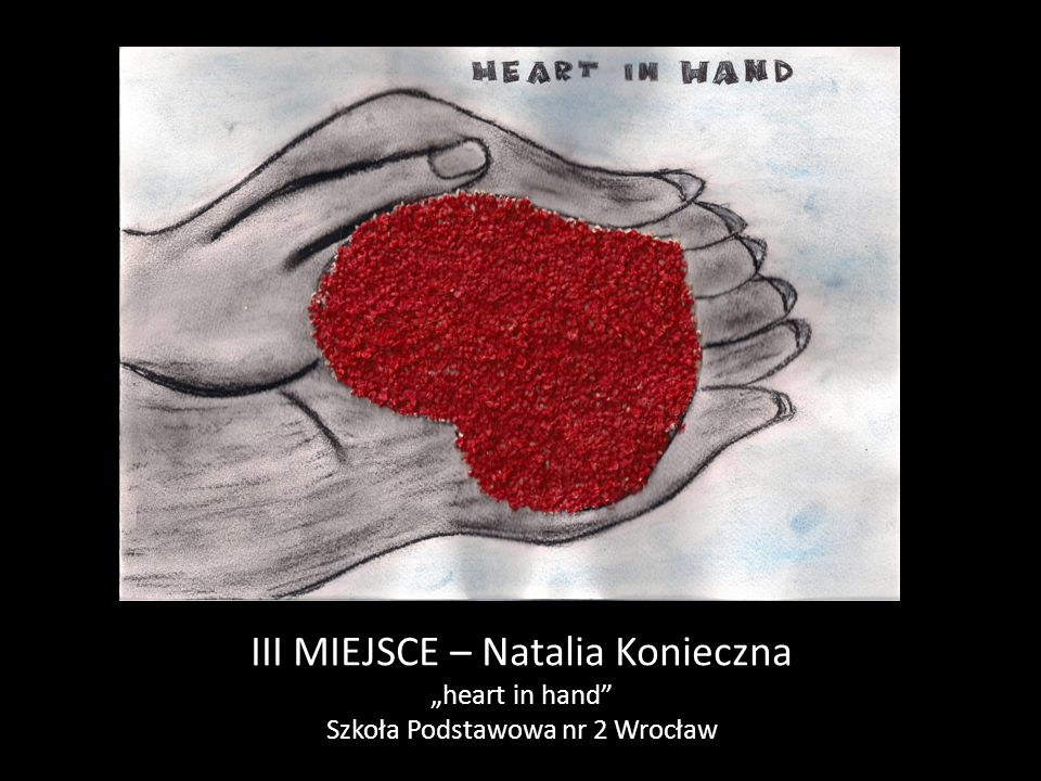 """III MIEJSCE – Natalia Konieczna """"heart in hand"""" Szkoła Podstawowa nr 2 Wrocław"""