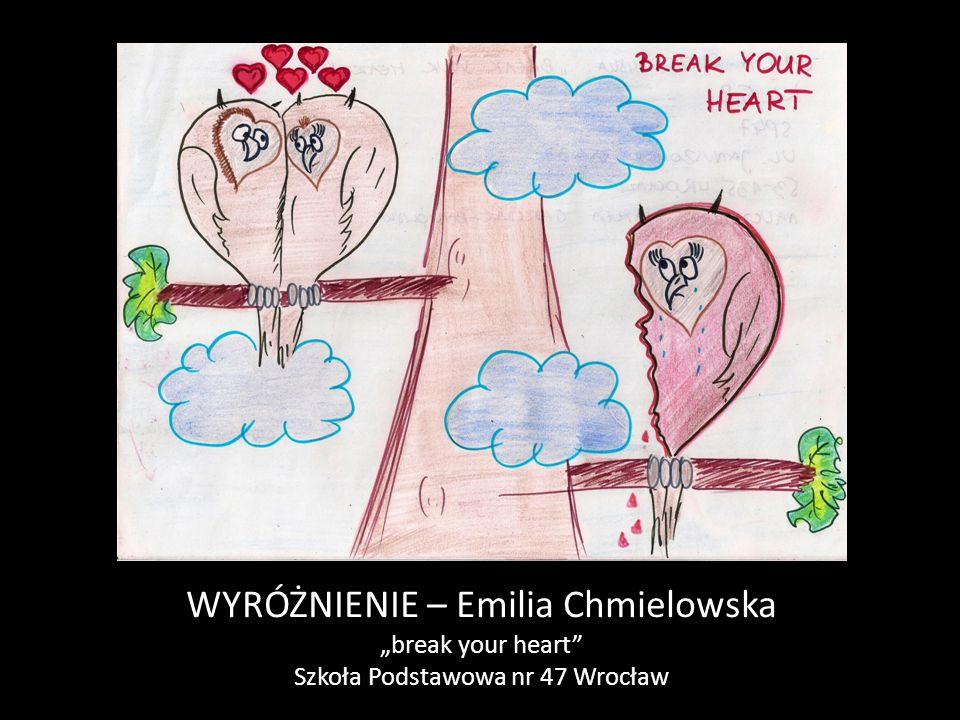 """WYRÓŻNIENIE – Emilia Chmielowska """"break your heart"""" Szkoła Podstawowa nr 47 Wrocław"""
