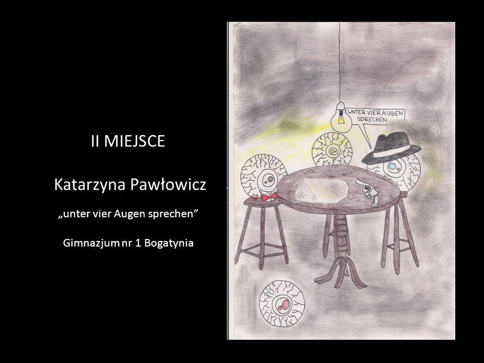 """II MIEJSCE Katarzyna Pawłowicz """"unter vier Augen sprechen"""" Gimnazjum nr 1 Bogatynia"""