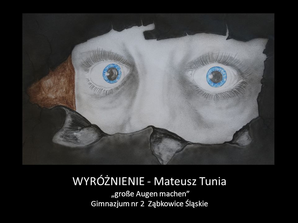 """WYRÓŻNIENIE - Mateusz Tunia """"große Augen machen"""" Gimnazjum nr 2 Ząbkowice Śląskie"""