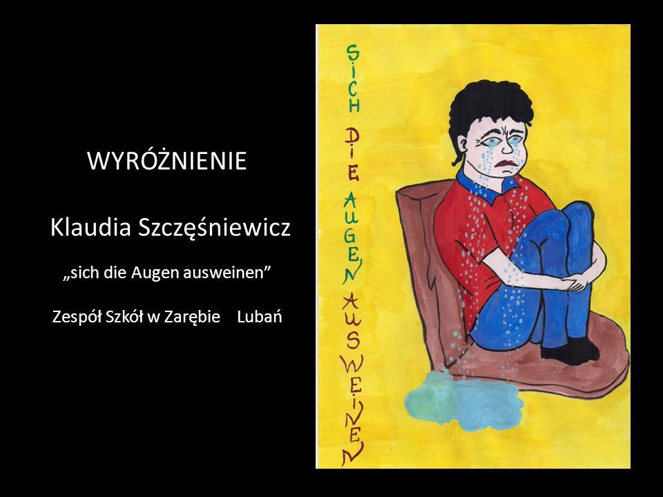 """WYRÓŻNIENIE Klaudia Szczęśniewicz """"sich die Augen ausweinen"""" Zespół Szkół w Zarębie Lubań"""