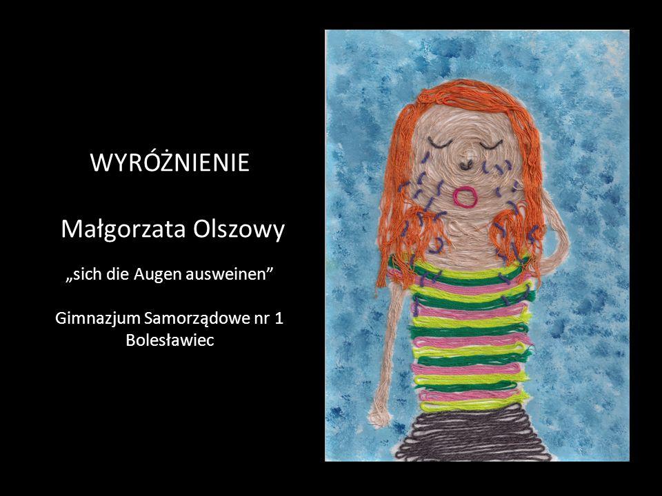 """WYRÓŻNIENIE Małgorzata Olszowy """"sich die Augen ausweinen"""" Gimnazjum Samorządowe nr 1 Bolesławiec"""