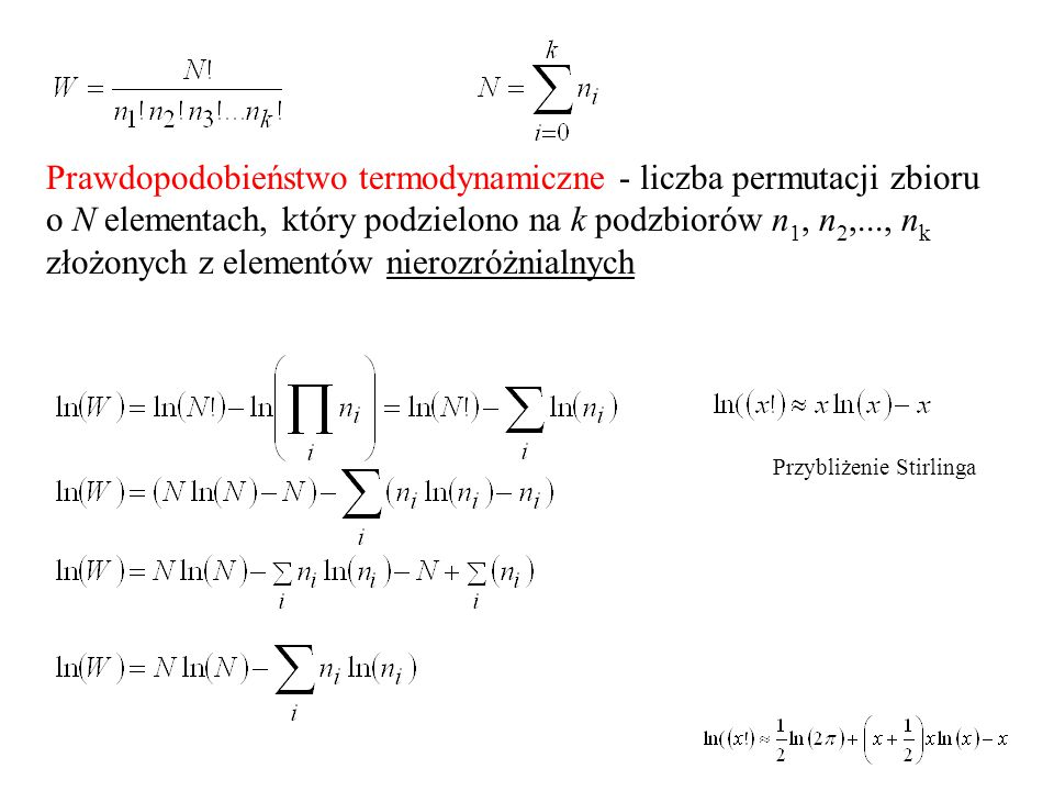 Prawdopodobieństwo termodynamiczne - liczba permutacji zbioru o N elementach, który podzielono na k podzbiorów n 1, n 2,..., n k złożonych z elementów nierozróżnialnych Przybliżenie Stirlinga