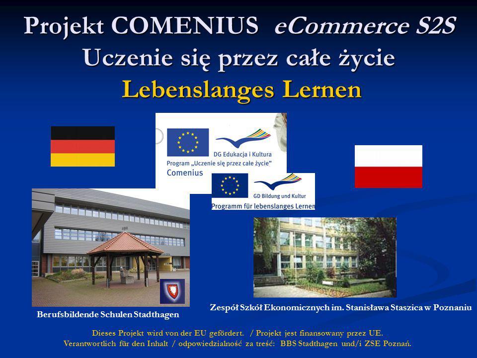 Projekt COMENIUS eCommerce S2S Uczenie się przez całe życie Lebenslanges Lernen Dieses Projekt wird von der EU gefördert.