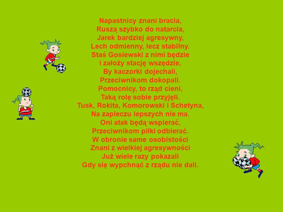 Wielka radość dziś panuje, Cała Polska się szykuje, Historyczna rzecz się stanie W Polsce będzie wielkie kopanie. Już drużynę narodową Utworzono dzisi