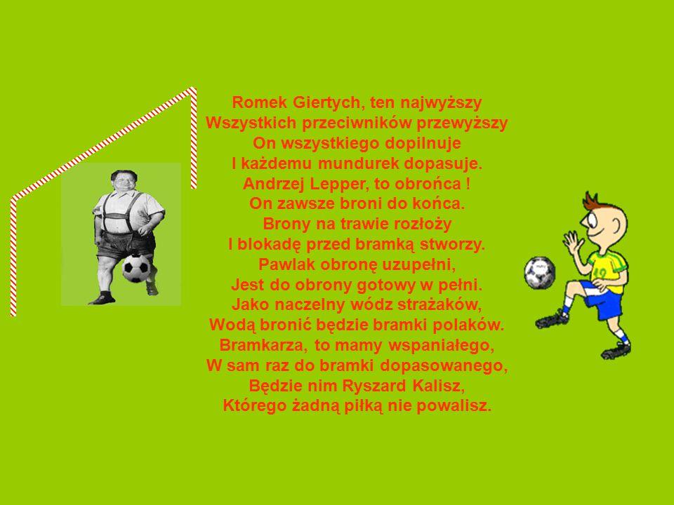 Napastnicy znani bracia, Ruszą szybko do natarcia, Jarek bardziej agresywny, Lech odmienny, lecz stabilny. Staś Gosiewski z nimi będzie i założy stacj