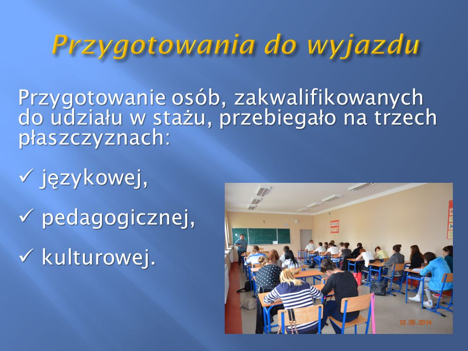 Przygotowanie osób, zakwalifikowanych do udzia ł u w sta ż u, przebiega ł o na trzech p ł aszczyznach: j ę zykowej, j ę zykowej, pedagogicznej, pedagogicznej, kulturowej.
