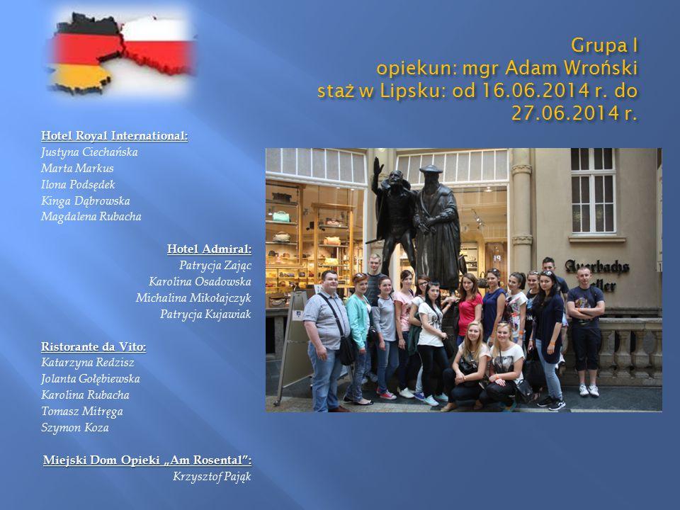 Grupa I opiekun: mgr Adam Wro ń ski sta ż w Lipsku: od 16.06.2014 r.