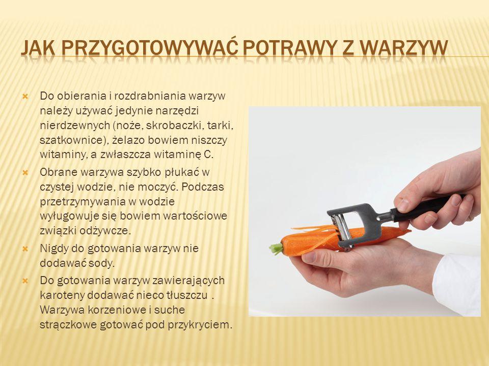  Do obierania i rozdrabniania warzyw należy używać jedynie narzędzi nierdzewnych (noże, skrobaczki, tarki, szatkownice), żelazo bowiem niszczy witami