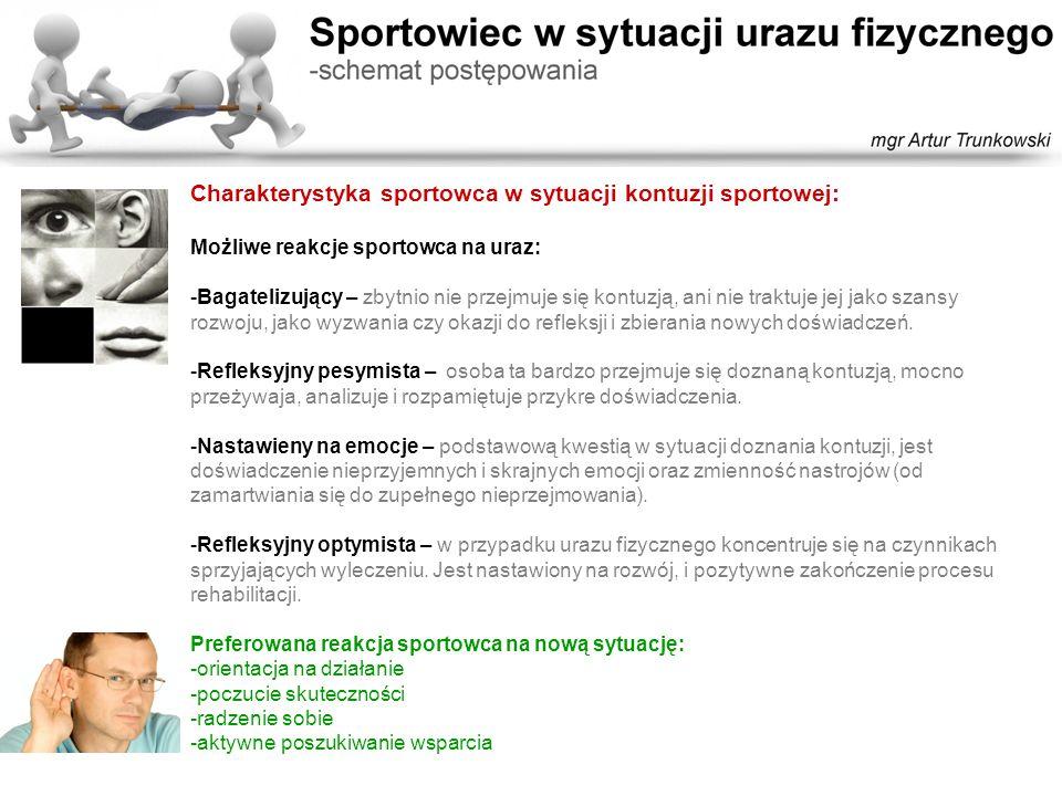 Charakterystyka sportowca w sytuacji kontuzji sportowej: Możliwe reakcje sportowca na uraz: -Bagatelizujący – zbytnio nie przejmuje się kontuzją, ani