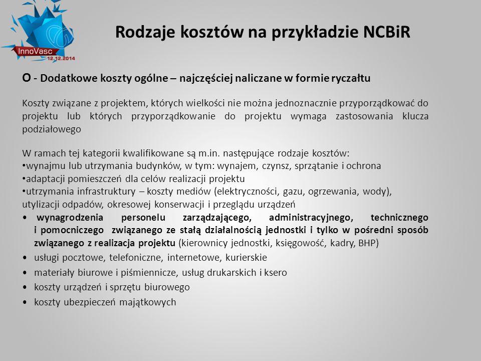 Rodzaje kosztów na przykładzie NCBiR O - Dodatkowe koszty ogólne – najczęściej naliczane w formie ryczałtu Koszty związane z projektem, których wielko