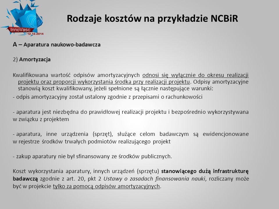 Rodzaje kosztów na przykładzie NCBiR A – Aparatura naukowo-badawcza 2) Amortyzacja Kwalifikowana wartość odpisów amortyzacyjnych odnosi się wyłącznie