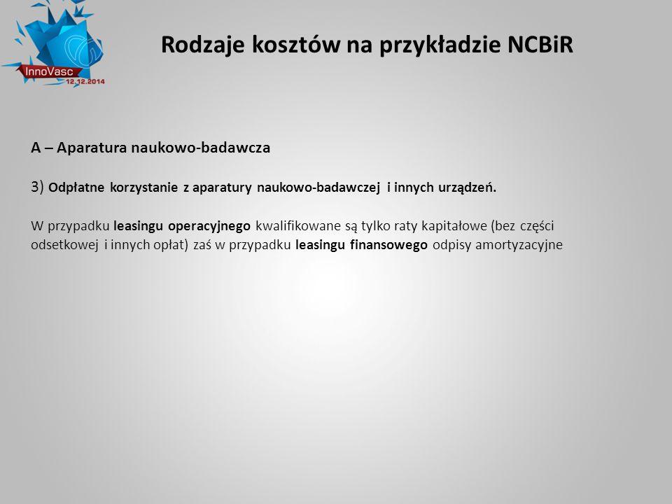 Rodzaje kosztów na przykładzie NCBiR A – Aparatura naukowo-badawcza 3) Odpłatne korzystanie z aparatury naukowo-badawczej i innych urządzeń. W przypad