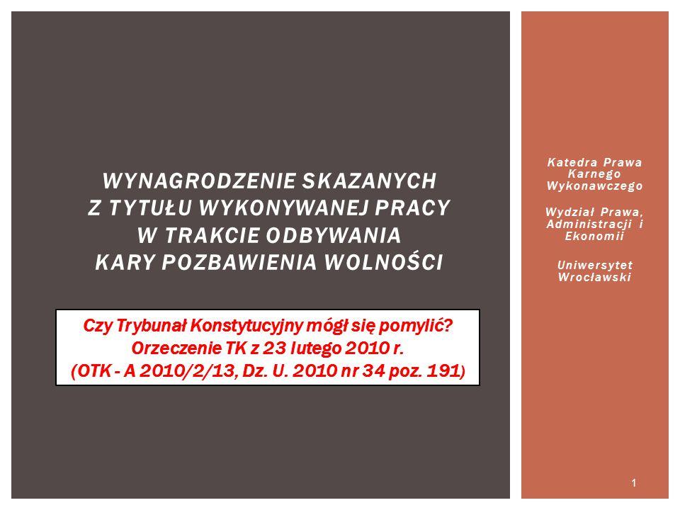 Katedra Prawa Karnego Wykonawczego Wydział Prawa, Administracji i Ekonomii Uniwersytet Wrocławski 1 WYNAGRODZENIE SKAZANYCH Z TYTUŁU WYKONYWANEJ PRACY