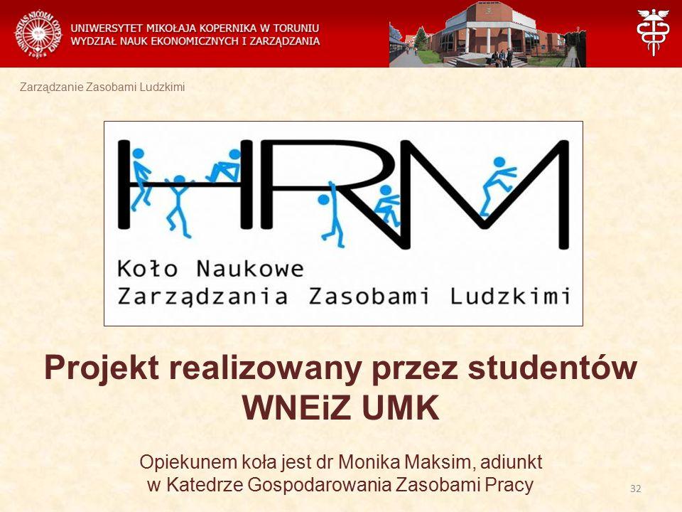 Zarządzanie Zasobami Ludzkimi Projekt realizowany przez studentów WNEiZ UMK Opiekunem koła jest dr Monika Maksim, adiunkt w Katedrze Gospodarowania Za