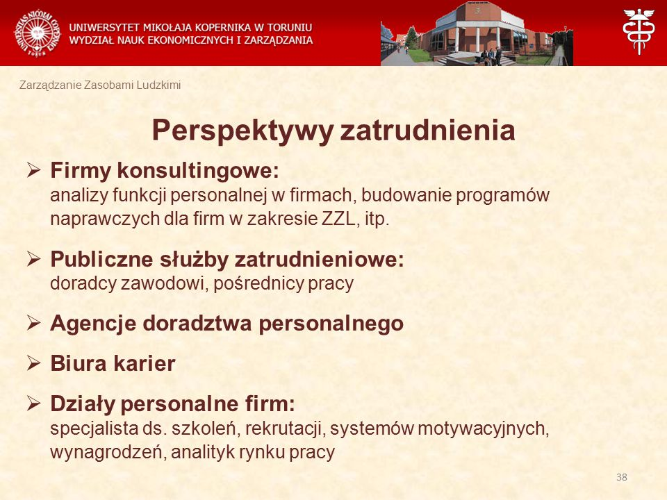 Zarządzanie Zasobami Ludzkimi Perspektywy zatrudnienia  Firmy konsultingowe: analizy funkcji personalnej w firmach, budowanie programów naprawczych d