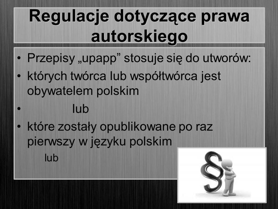 """Regulacje dotyczące prawa autorskiego Przepisy """"upapp"""" stosuje się do utworów: których twórca lub współtwórca jest obywatelem polskim lub które został"""