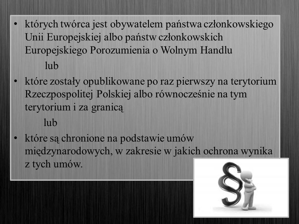 których twórca jest obywatelem państwa członkowskiego Unii Europejskiej albo państw członkowskich Europejskiego Porozumienia o Wolnym Handlu lub które